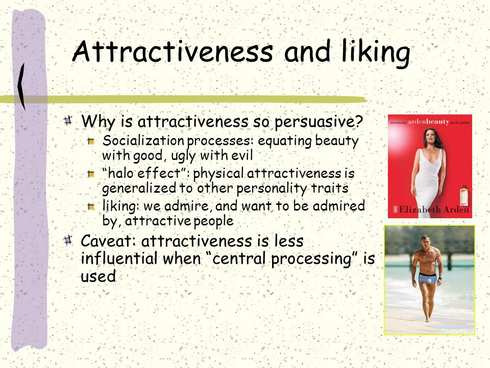 Attractiveness and liking Why is attractiveness so persuasive.