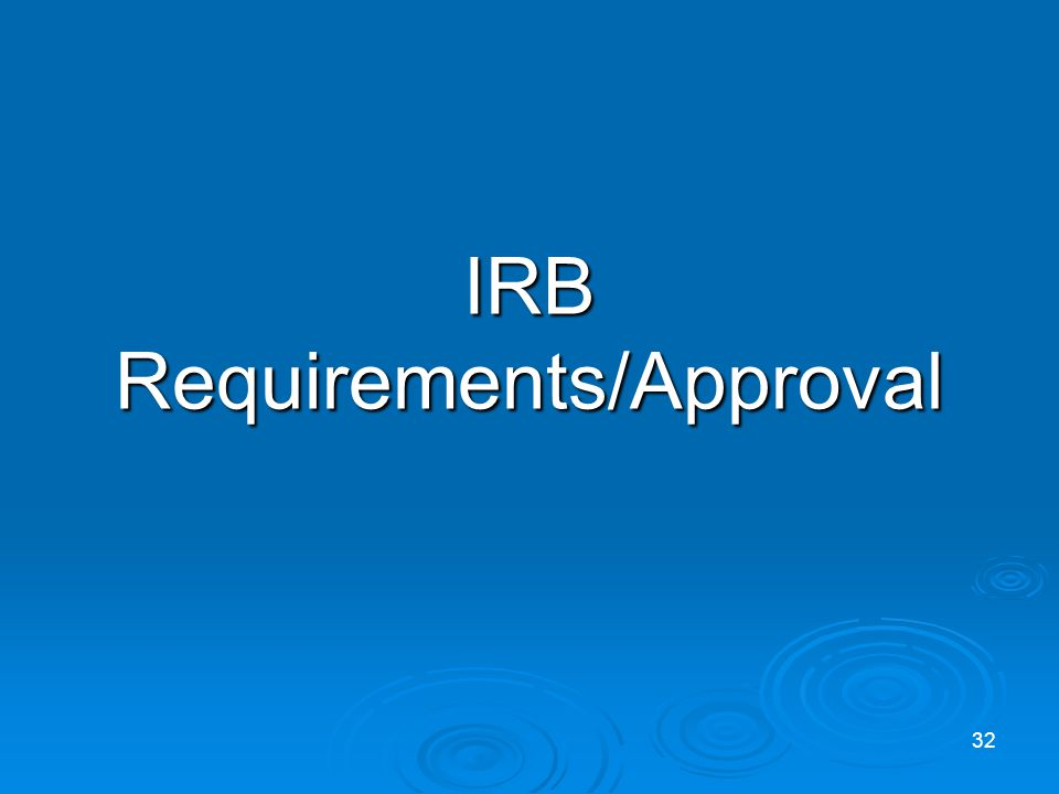 IRB Requirements/Approval 32
