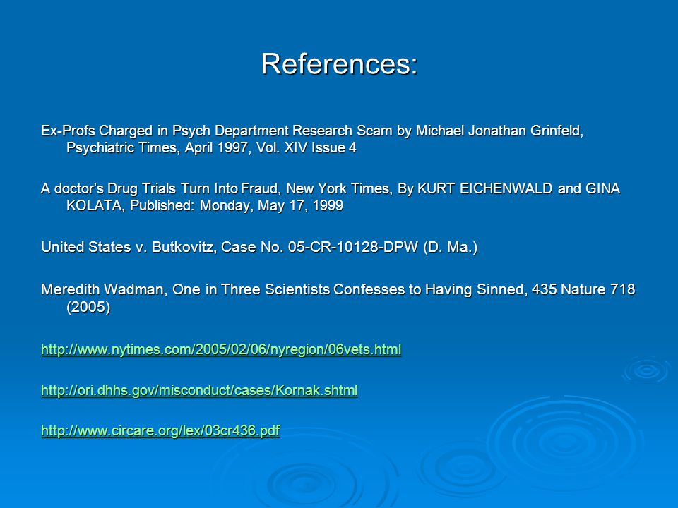 References: Ex-Profs Charged in Psych Department Research Scam by Michael Jonathan Grinfeld, Psychiatric Times, April 1997, Vol.
