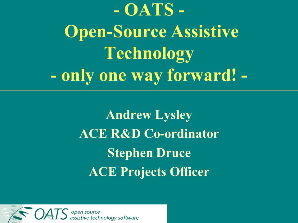 - OATS - Open-Source Assistive Technology - only one way forward.
