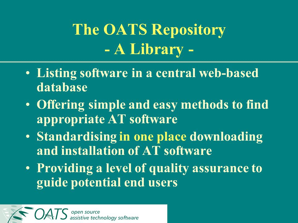 Listing software in a central web-based database Offering simple and easy methods to find appropriate AT software Standardising in one place downloading and installation of AT software Providing a level of quality assurance to guide potential end users