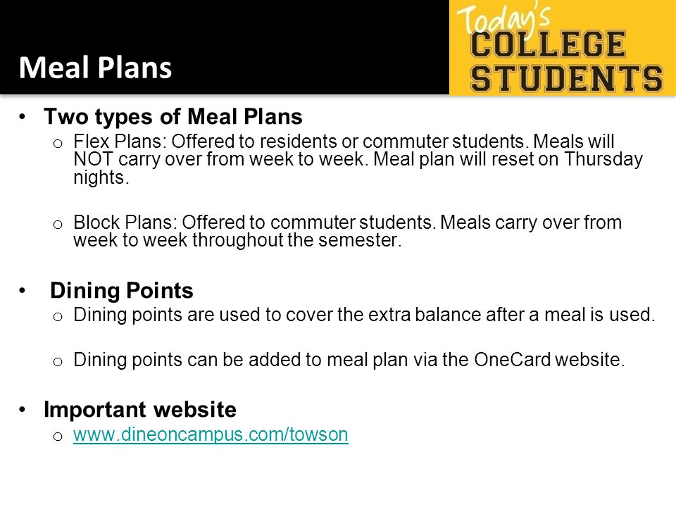 Meal Plans Two types of Meal Plans o Flex Plans: Offered to residents or commuter students.