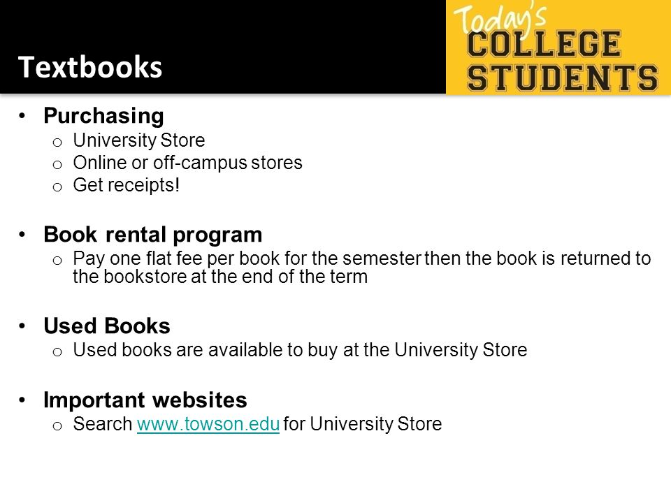 Textbooks Purchasing o University Store o Online or off-campus stores o Get receipts.