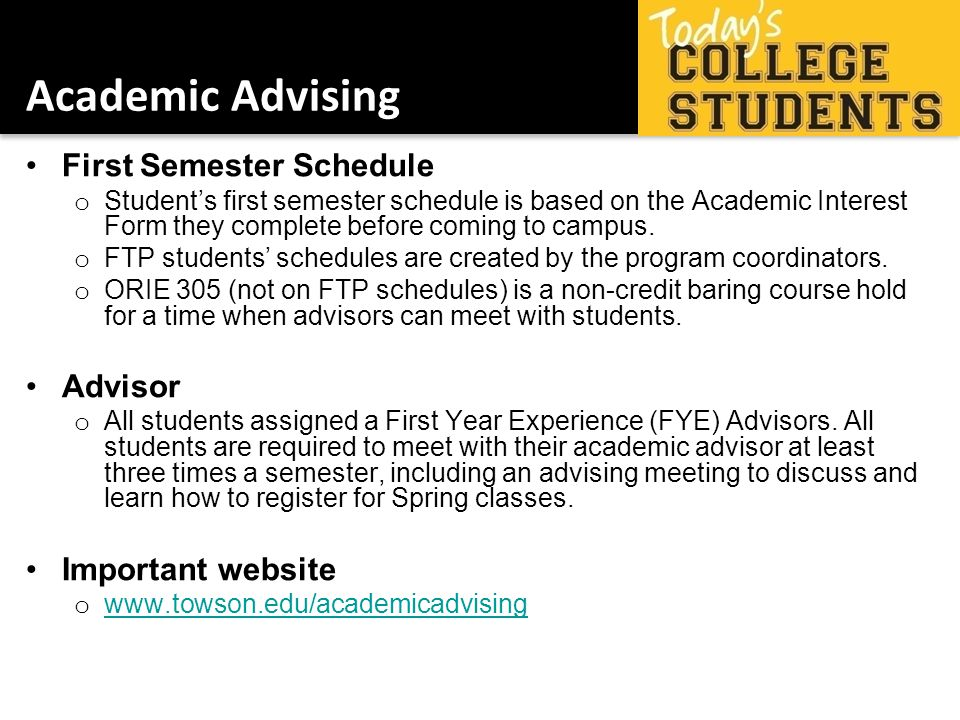 Academic Advising First Semester Schedule o Students first semester schedule is based on the Academic Interest Form they complete before coming to campus.