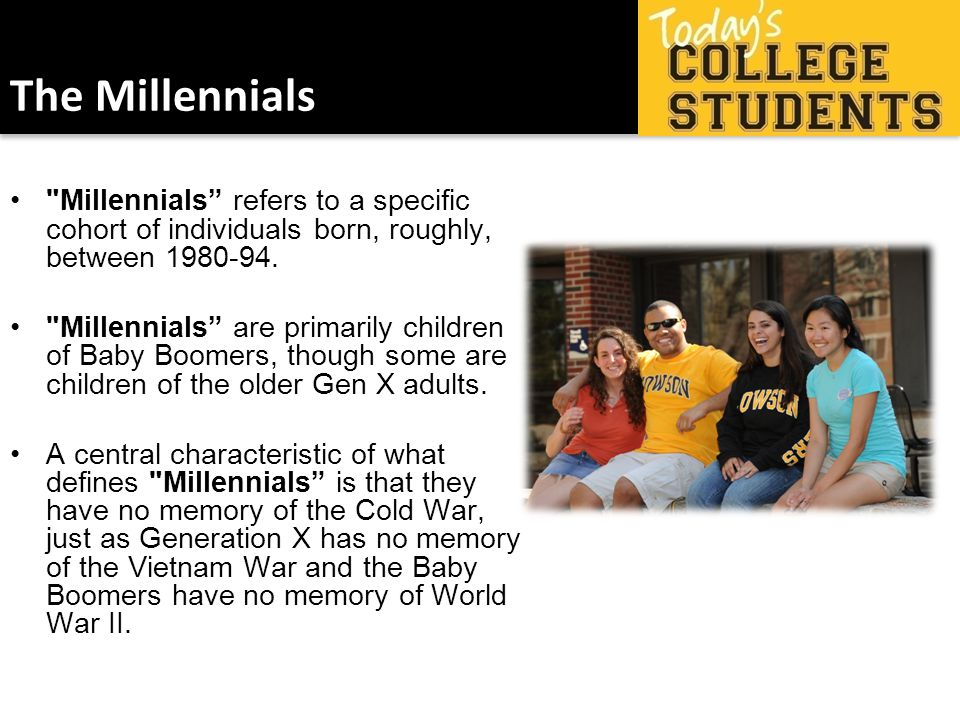 The Millennials Millennials refers to a specific cohort of individuals born, roughly, between 1980-94.