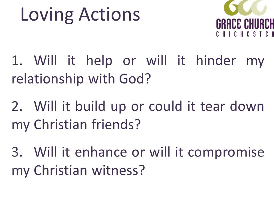 1.Will it help or will it hinder my relationship with God.