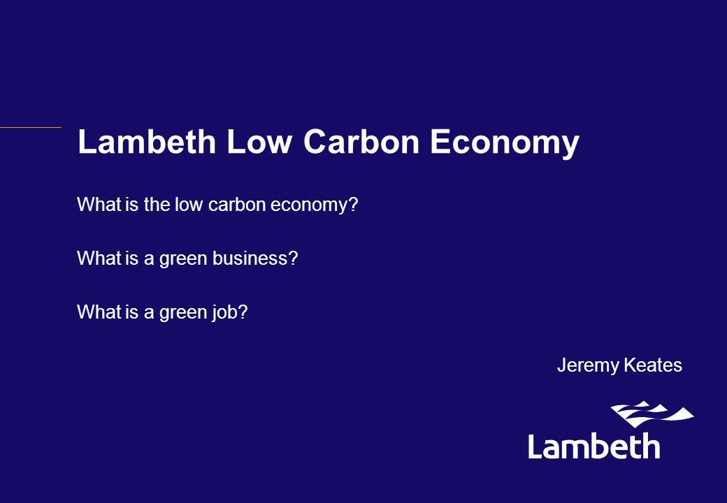 Lambeth Low Carbon Economy What is the low carbon economy.