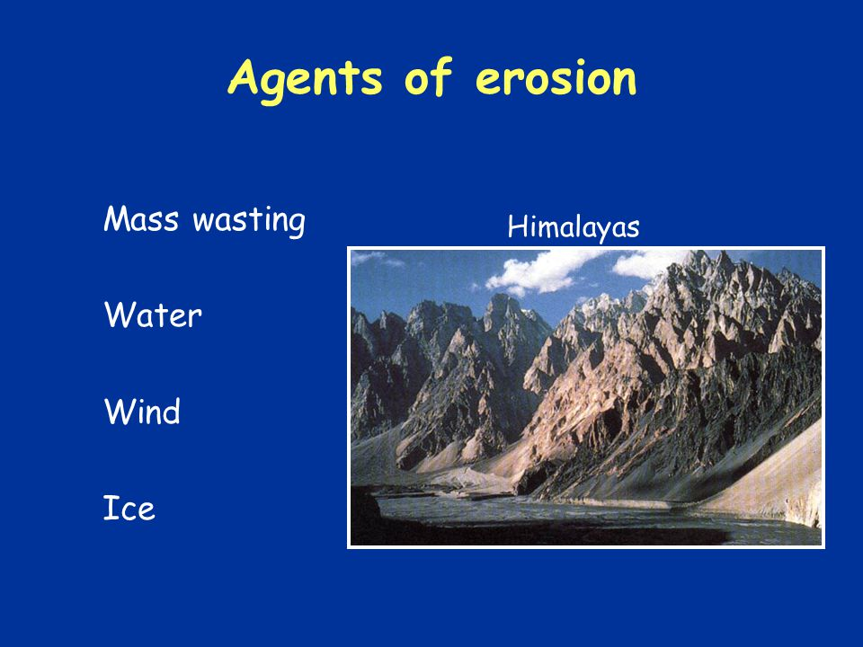 Agents of erosion Mass wasting Water Wind Ice Himalayas