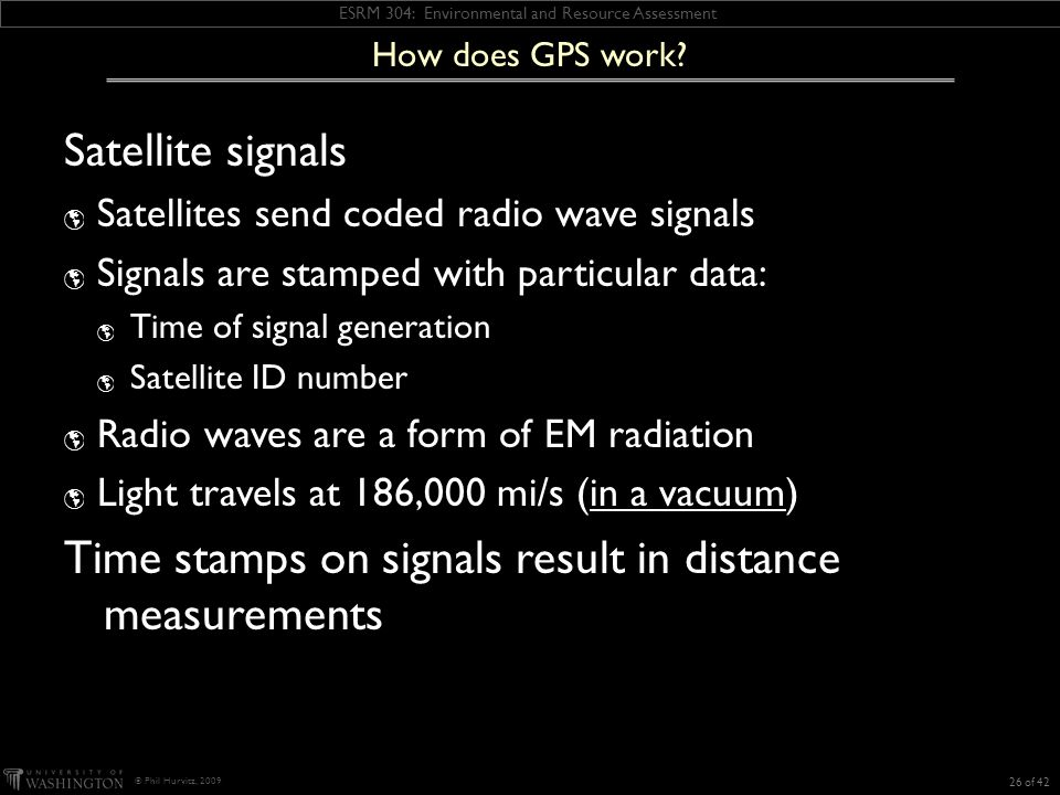 ESRM 304: Environmental and Resource Assessment © Phil Hurvitz, 2009 How does GPS work.