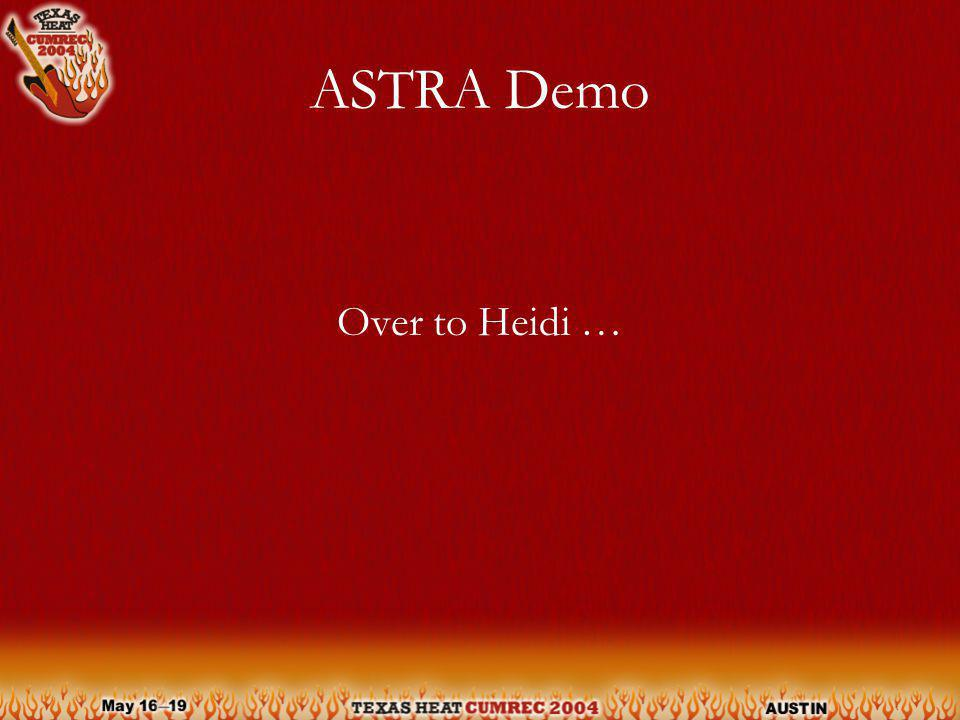 ASTRA Demo Over to Heidi …