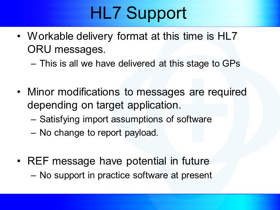 HL7 Support Workable delivery format at this time is HL7 ORU messages.