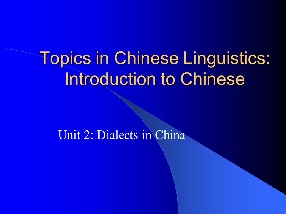 Topics in Chinese Linguistics: Introduction to Chinese Unit 2: Dialects in China