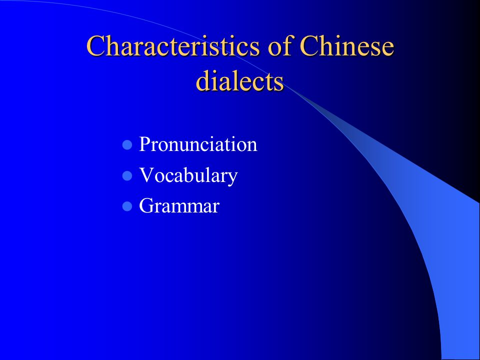 Characteristics of Chinese dialects Pronunciation Vocabulary Grammar