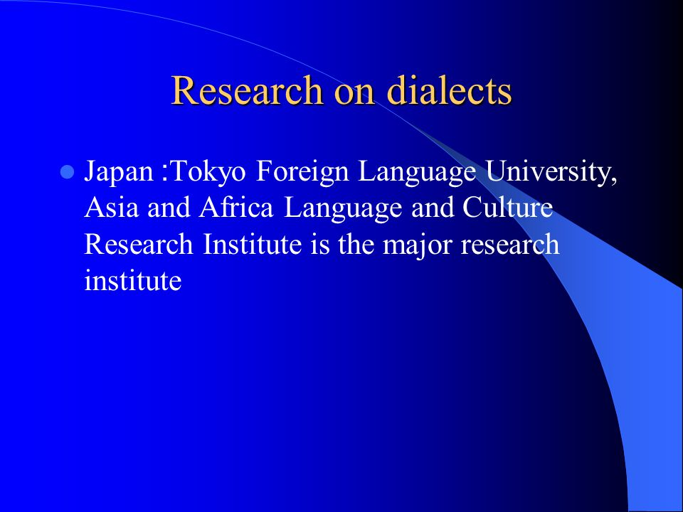 Research on dialects Japan : Tokyo Foreign Language University, Asia and Africa Language and Culture Research Institute is the major research institute