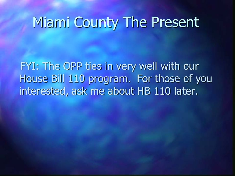 Miami County - The Present n Recent expansion of the OPP is a result of a local code revisal in May of 01 when the MCHD required all HSDS to come onto the Operational Permit Program (OPP) for routine monitoring, regardless of date of installation.