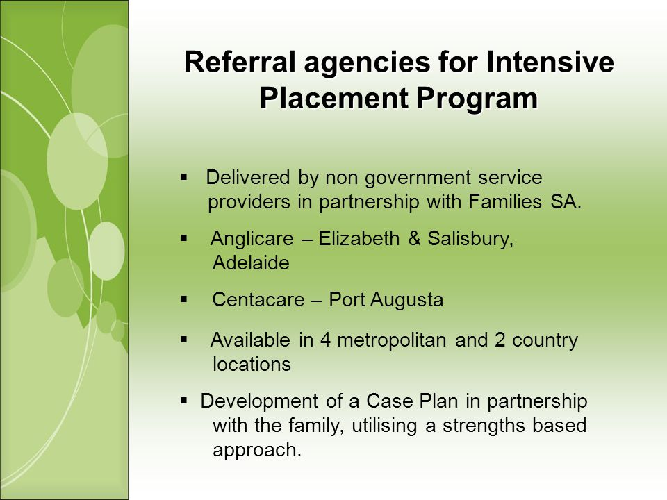 Referral agencies for Intensive Placement Program Delivered by non government service providers in partnership with Families SA.