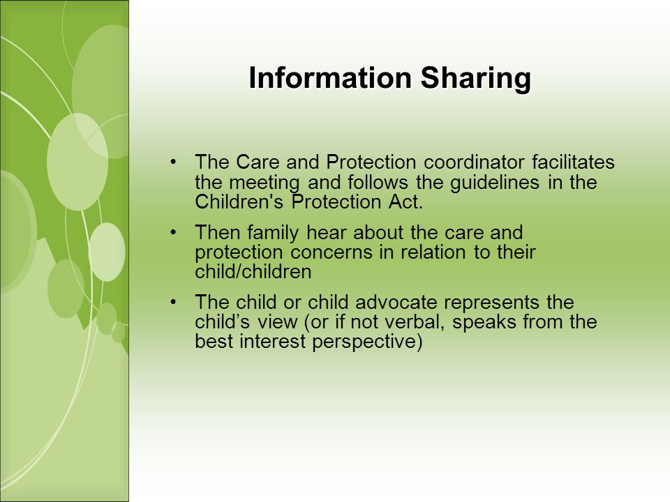 The Care and Protection coordinator facilitates the meeting and follows the guidelines in the Children s Protection Act.