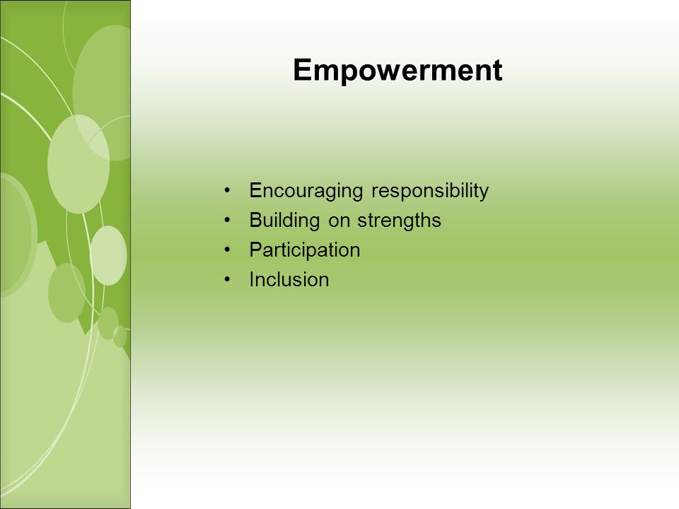 Empowerment Encouraging responsibility Building on strengths Participation Inclusion
