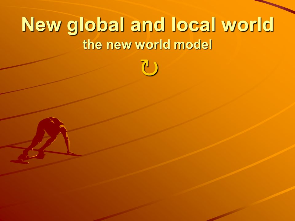 New global and local world the new world model New global and local world the new world model