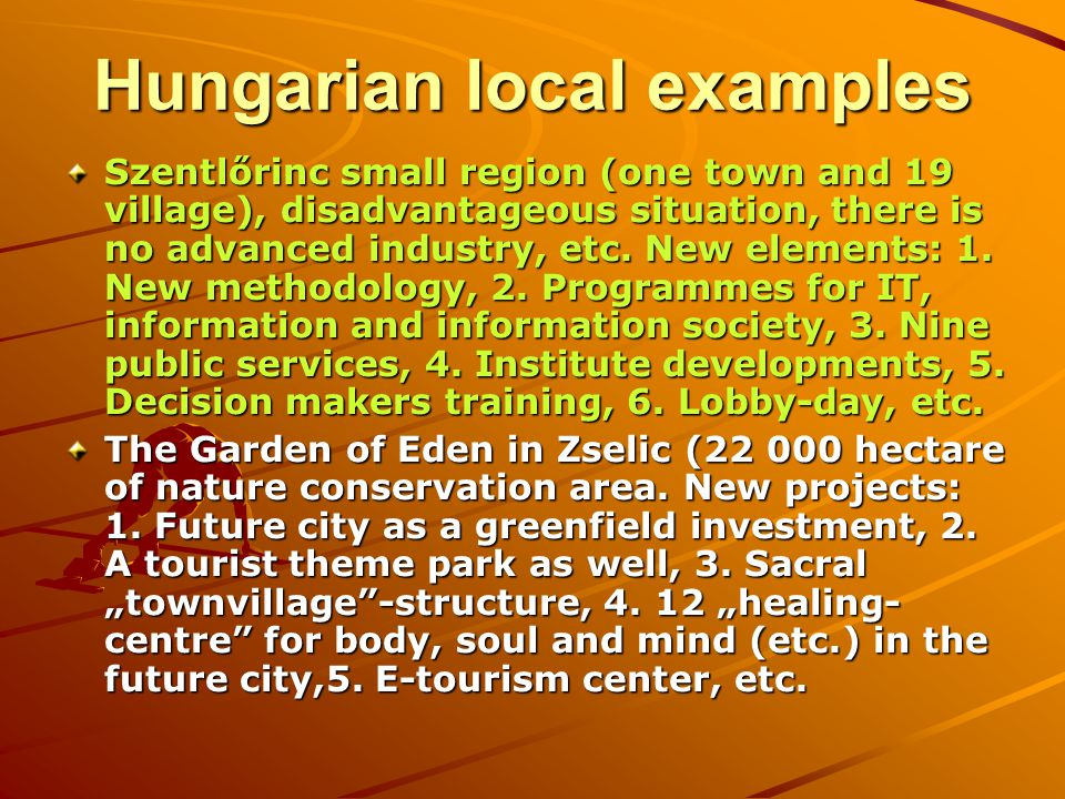 Hungarian local examples Szentlőrinc small region (one town and 19 village), disadvantageous situation, there is no advanced industry, etc.