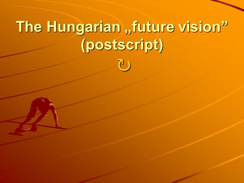 The Hungarian future vision (postscript) The Hungarian future vision (postscript)