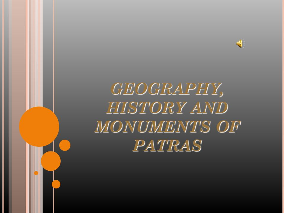 GEOGRAPHY, HISTORY AND MONUMENTS OF PATRAS