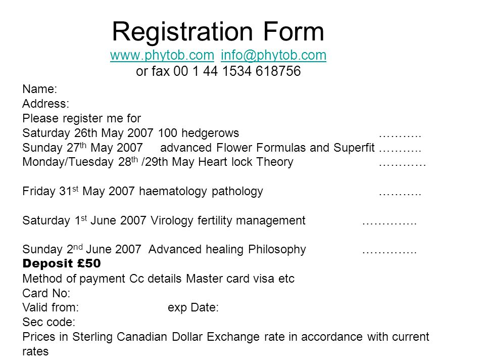 Registration Form www.phytob.com info@phytob.com or fax 00 1 44 1534 618756 www.phytob.cominfo@phytob.com Name: Address: Please register me for Saturday 26th May 2007 100 hedgerows ………..