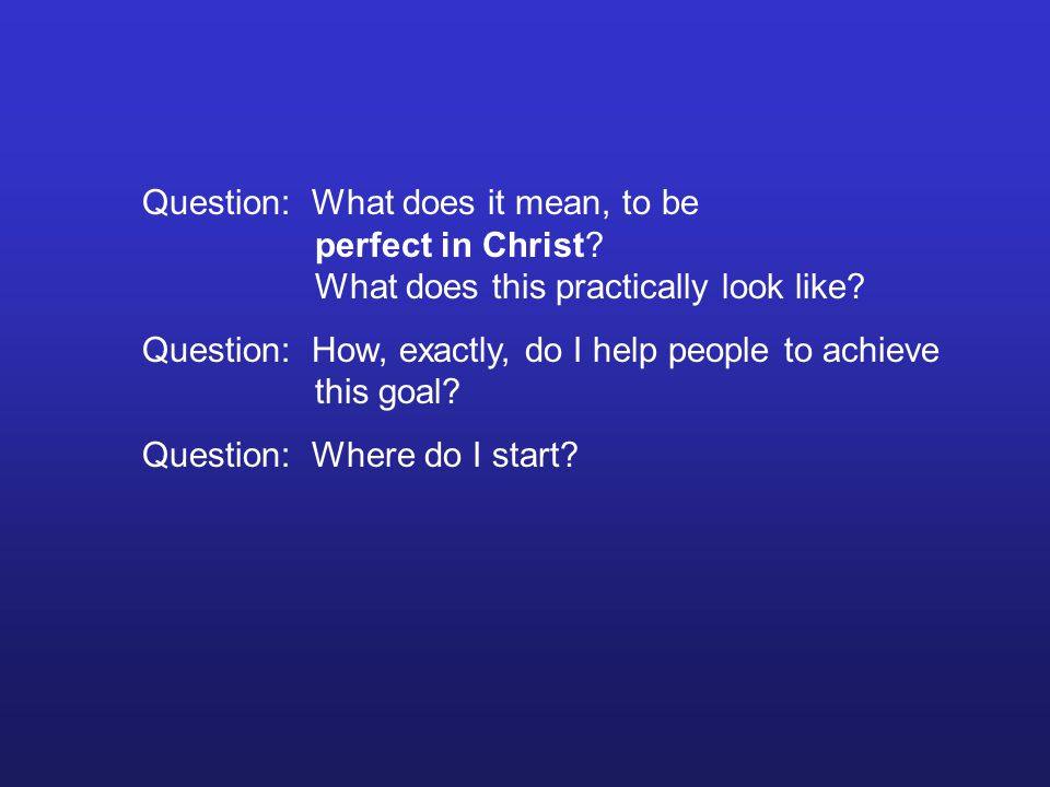 Question: What does it mean, to be perfect in Christ.