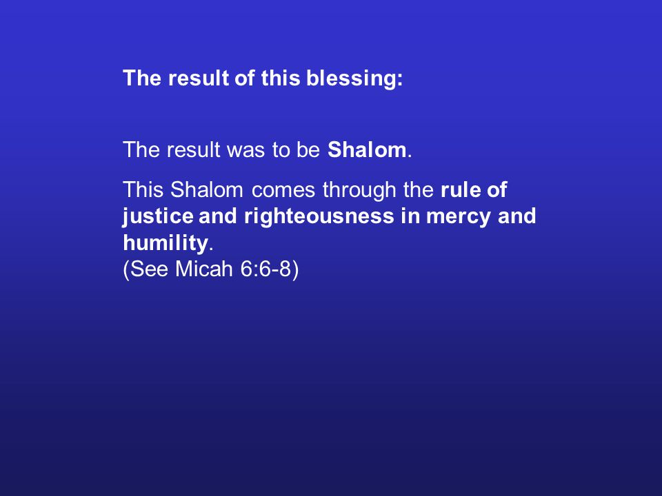 The result of this blessing: The result was to be Shalom.