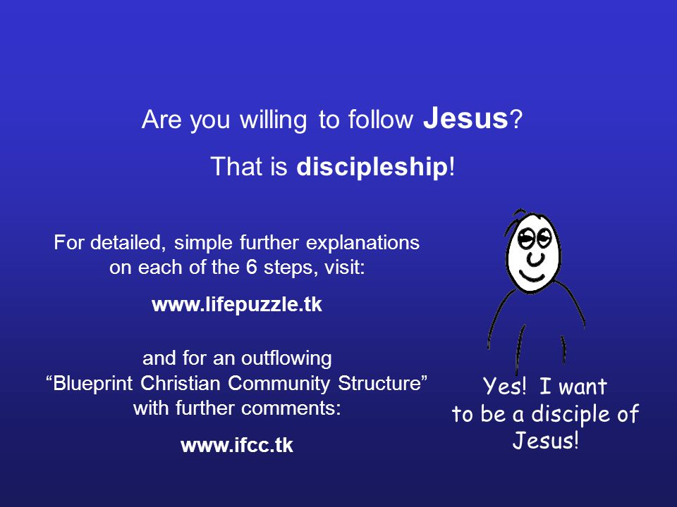 Are you willing to follow Jesus . That is discipleship.