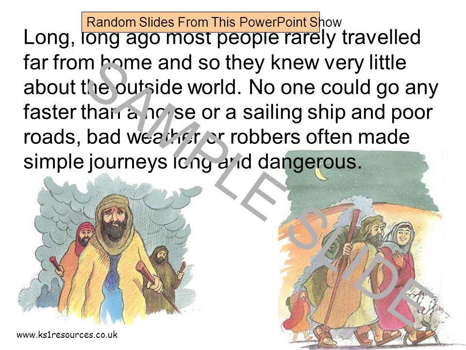 www.ks1resources.co.uk Long, long ago most people rarely travelled far from home and so they knew very little about the outside world.