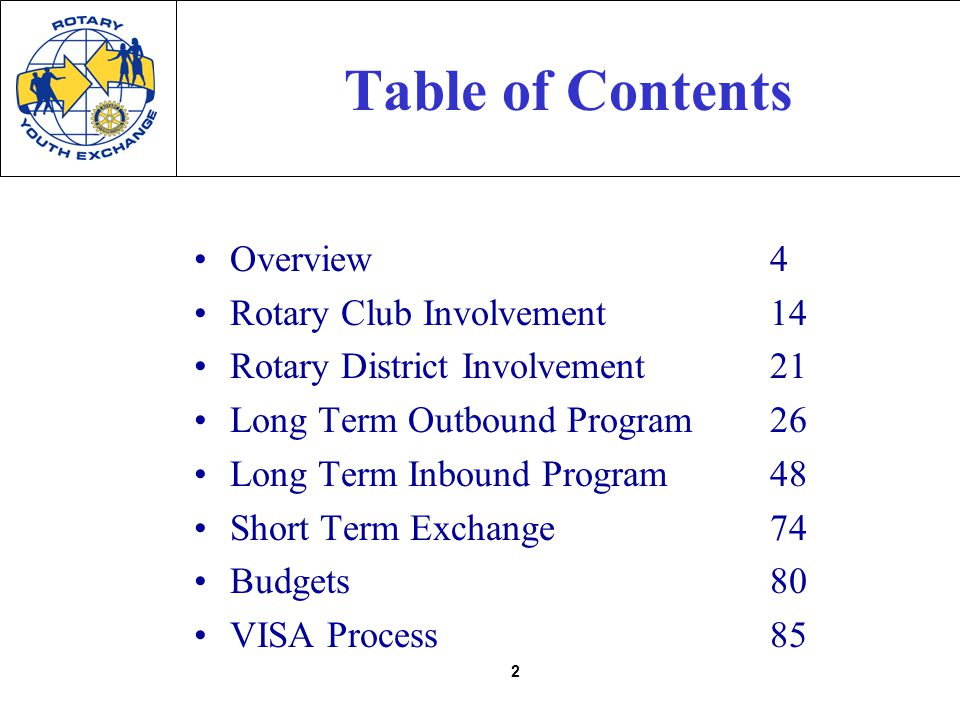 2 Table of Contents Overview4 Rotary Club Involvement14 Rotary District Involvement21 Long Term Outbound Program26 Long Term Inbound Program48 Short Term Exchange74 Budgets80 VISA Process85