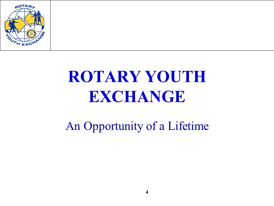 4 ROTARY YOUTH EXCHANGE An Opportunity of a Lifetime