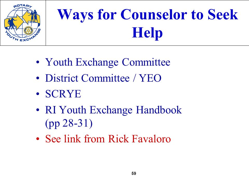 59 Ways for Counselor to Seek Help Youth Exchange Committee District Committee / YEO SCRYE RI Youth Exchange Handbook (pp 28-31) See link from Rick Favaloro