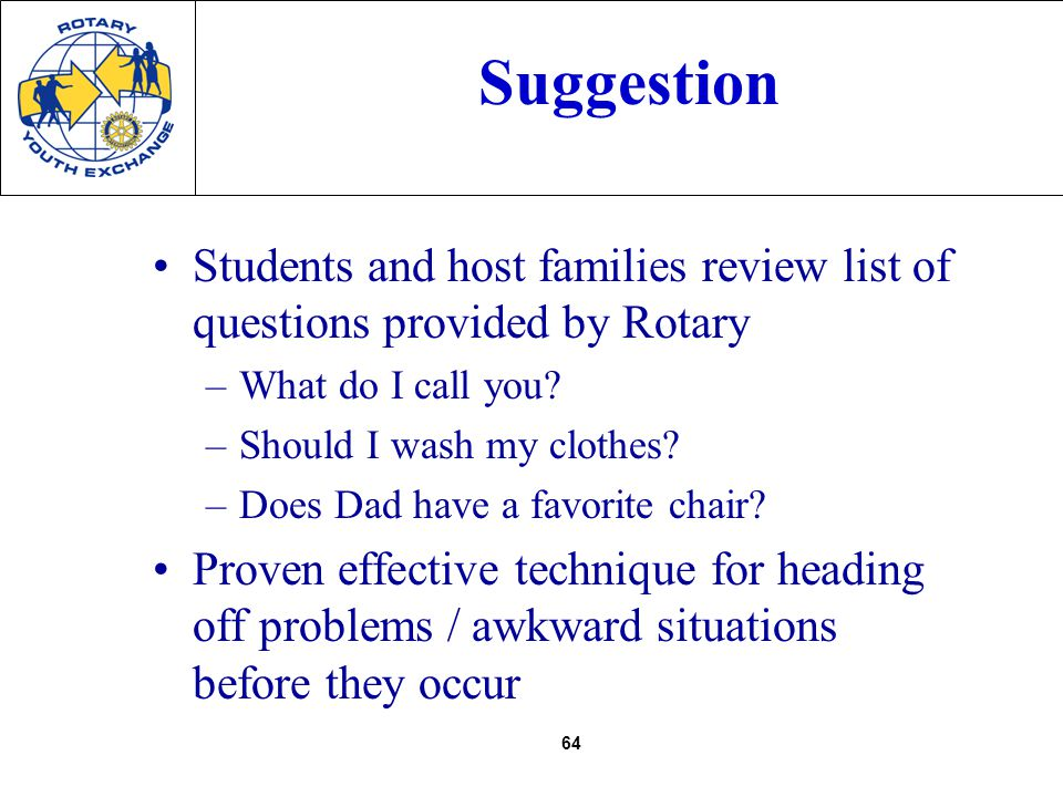 64 Suggestion Students and host families review list of questions provided by Rotary –What do I call you.