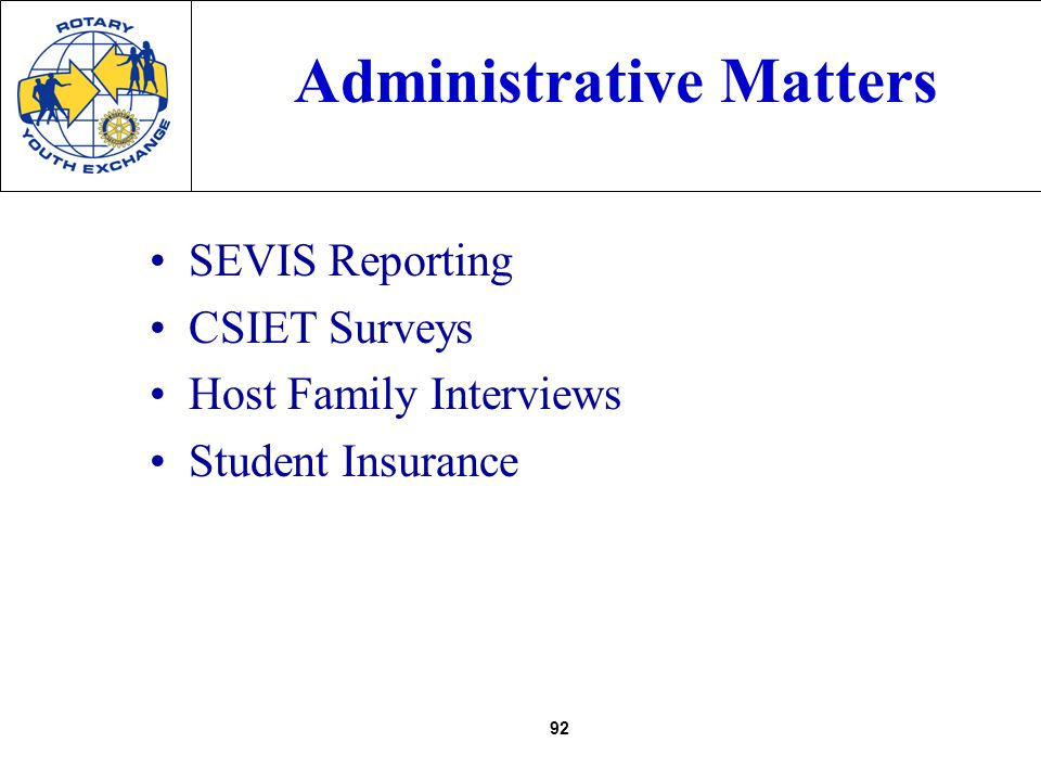 92 Administrative Matters SEVIS Reporting CSIET Surveys Host Family Interviews Student Insurance