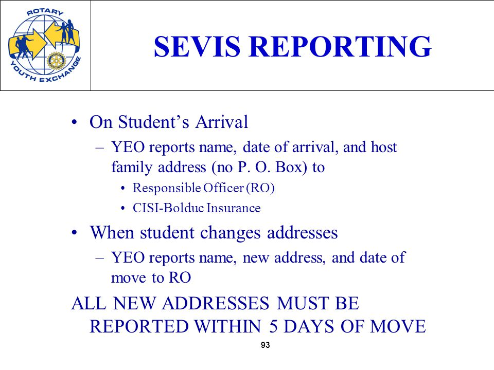 93 SEVIS REPORTING On Students Arrival –YEO reports name, date of arrival, and host family address (no P.