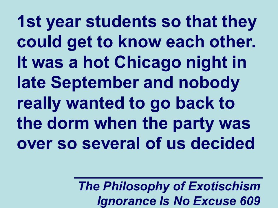 The Philosophy of Exotischism Ignorance Is No Excuse 609 1st year students so that they could get to know each other.
