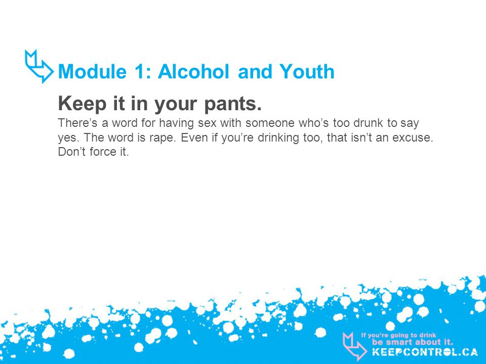 Module 1: Alcohol and Youth Keep it in your pants.