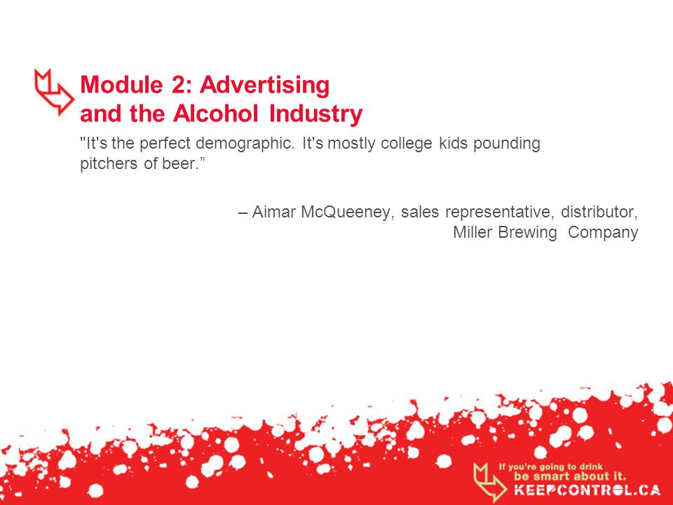 Module 2: Advertising and the Alcohol Industry It s the perfect demographic.