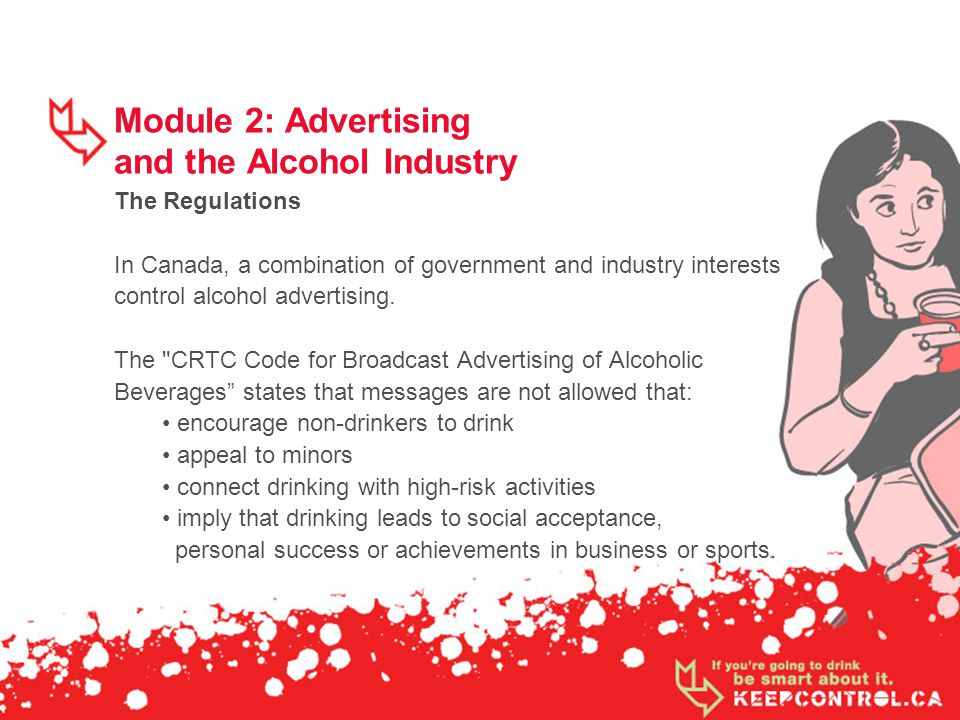 Module 2: Advertising and the Alcohol Industry The Regulations In Canada, a combination of government and industry interests control alcohol advertising.