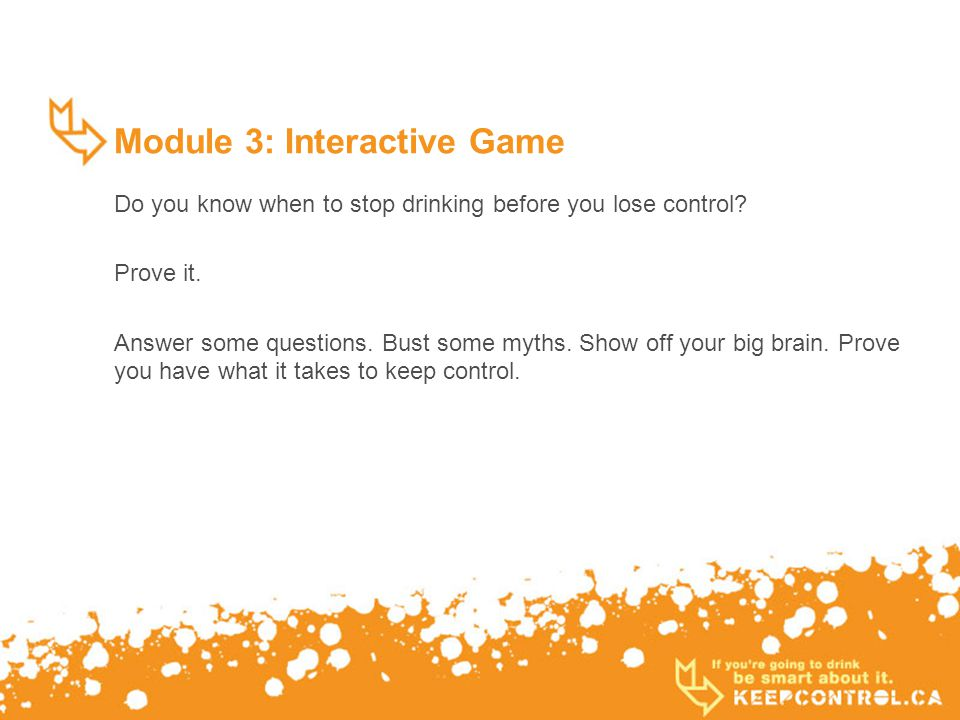 Module 3: Interactive Game Do you know when to stop drinking before you lose control.