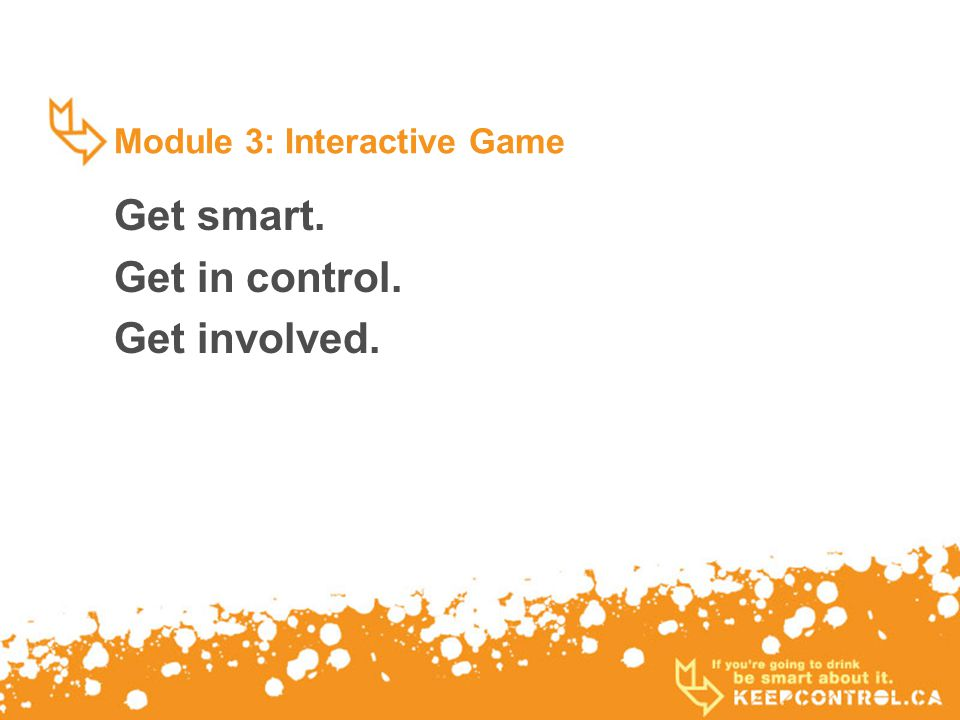 Module 3: Interactive Game Get smart. Get in control. Get involved.