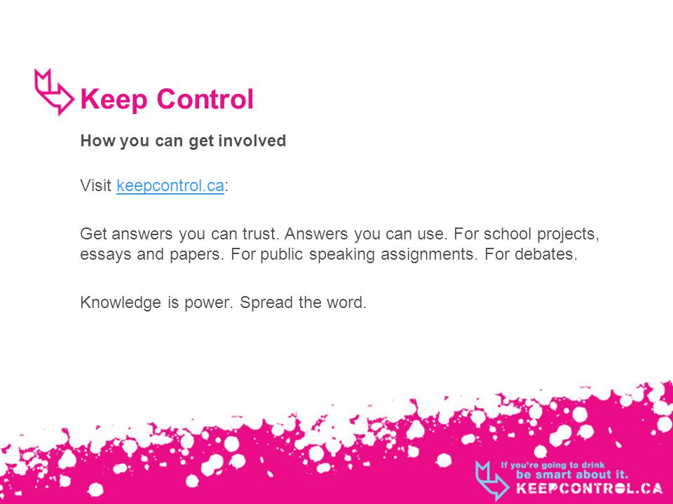 Keep Control How you can get involved Visit keepcontrol.ca:keepcontrol.ca Get answers you can trust.