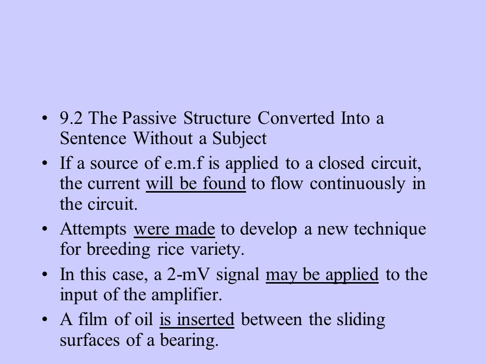 9.2 The Passive Structure Converted Into a Sentence Without a Subject If a source of e.m.f is applied to a closed circuit, the current will be found to flow continuously in the circuit.
