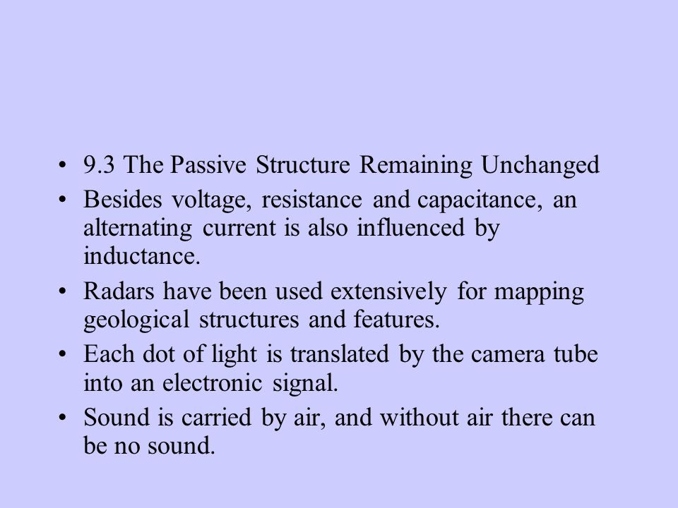 9.3 The Passive Structure Remaining Unchanged Besides voltage, resistance and capacitance, an alternating current is also influenced by inductance.