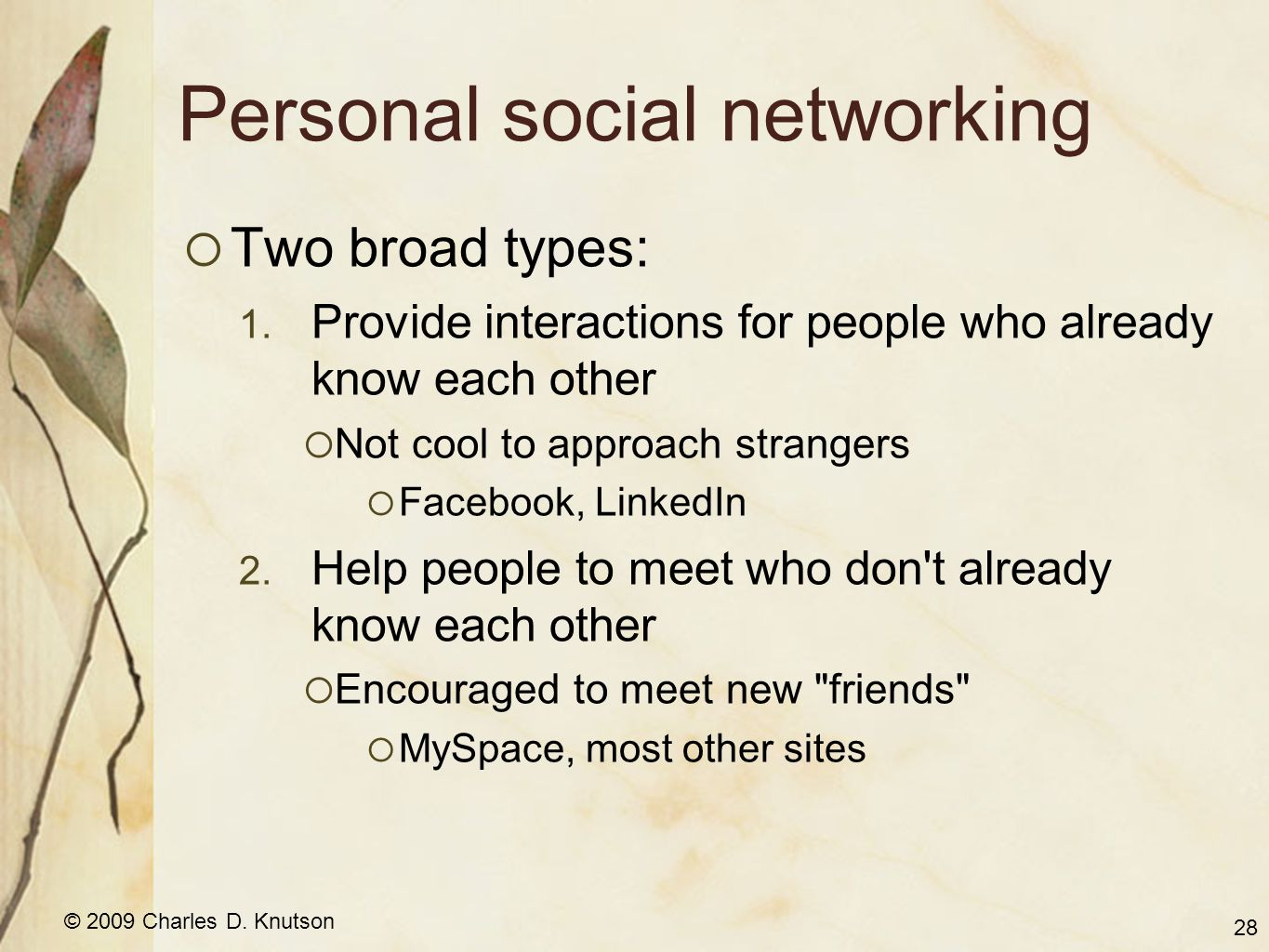 © 2009 Charles D. Knutson Personal social networking Two broad types: 1.