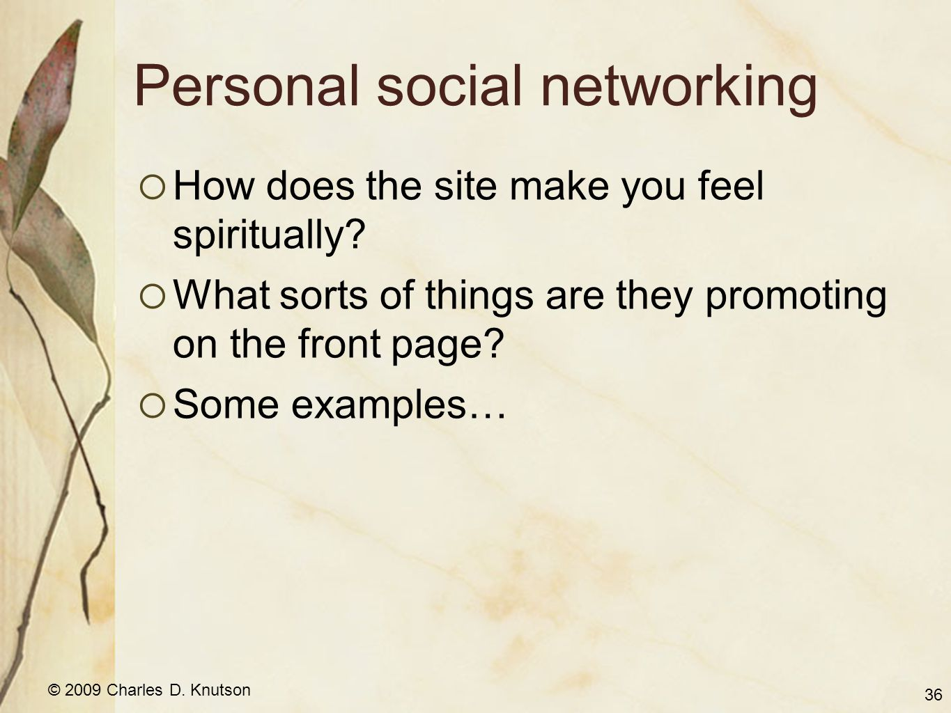 © 2009 Charles D. Knutson Personal social networking How does the site make you feel spiritually.
