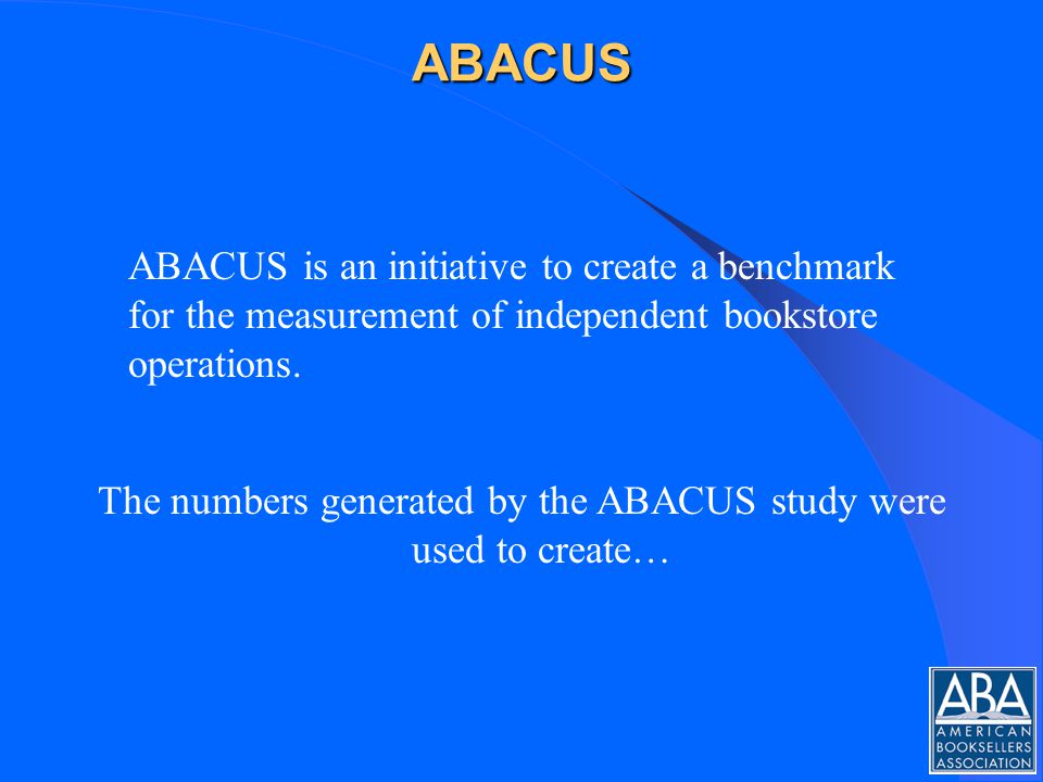ABACUS ABACUS is an initiative to create a benchmark for the measurement of independent bookstore operations.