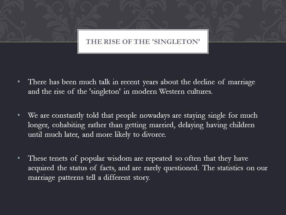There has been much talk in recent years about the decline of marriage and the rise of the singleton in modern Western cultures.